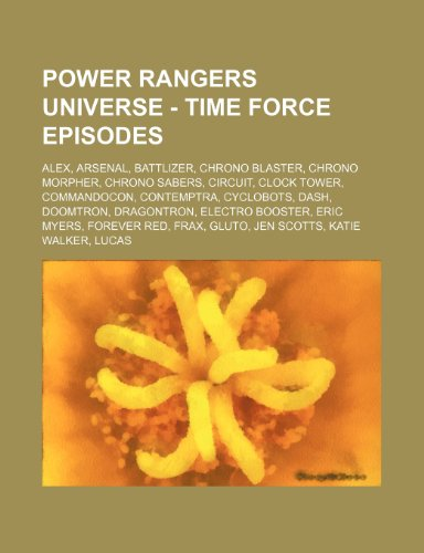 9781234748890: Power Rangers Universe - Time Force Episodes: Alex, Arsenal, Battlizer, Chrono Blaster, Chrono Morpher, Chrono Sabers, Circuit, Clock Tower, Commandoc