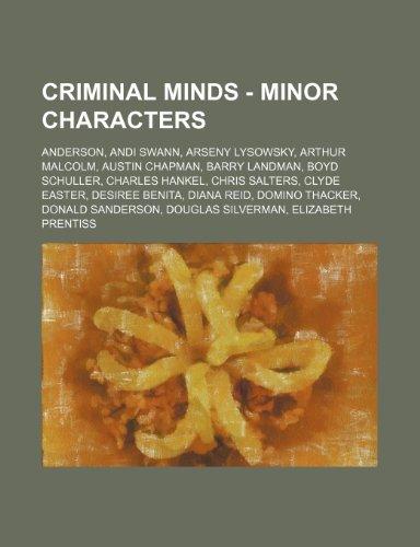9781234750060: Criminal Minds - Minor Characters: Anderson, Andi Swann, Arseny Lysowsky, Arthur Malcolm, Austin Chapman, Barry Landman, Boyd Schuller, Charles Hankel