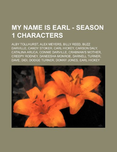 9781234750381: My Name Is Earl - Season 1 Characters: Alby Tollhurst, Alex Meyers, Billy Reed, Buzz Darville, Candy Stoker, Carl Hickey, Carson Daly, Catalina Aruca,