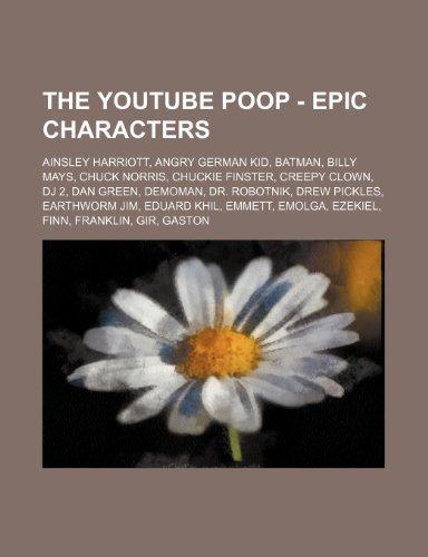 9781234751319: The Youtube Poop - Epic Characters: Ainsley Harriott, Angry German Kid, Batman, Billy Mays, Chuck Norris, Chuckie Finster, Creepy Clown, DJ 2, Dan Gre