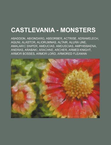 9781234751470: Castlevania - Monsters: Abaddon, Abiondarg, Absorber, Actrise, Adramelech, Aguni, Alastor, Aliorumnas, Altair, Alura Une, Amalaric Sniper, Amd