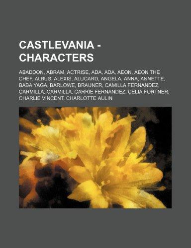 9781234751593: Castlevania - Characters: Abaddon, Abram, Actrise, ADA, ADA, Aeon, Aeon the Chef, Albus, Alexis, Alucard, Angela, Anna, Annette, Baba Yaga, Barl