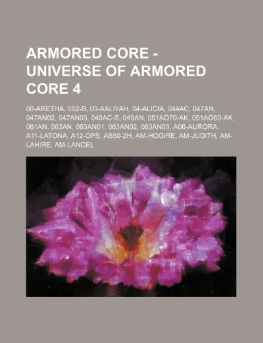 9781234752040: Armored Core - Universe of Armored Core 4: 00-Aretha, 002-B, 03-Aaliyah, 04-Alicia, 044ac, 047an, 047an02, 047an03, 048ac-S, 049an, 051ao70-AK, 051ao8