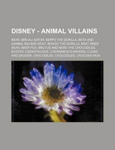 9781234753771: Disney - Animal Villains: Bear, Ben Ali Gator, Beppo the Gorilla, Beta and Gamma, Big Bad Wolf, Bongo the Gorilla, Brat, Brer Bear, Brer Fox, Br