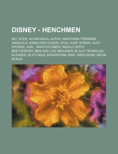 9781234754082: Disney - Henchmen: 627, Acer, Aconcagua, Alpha, Anastasia Tremaine, Angelica, Armoured Cards, Atka, Aunt Spiker, Aunt Sponge, Axel, Barth