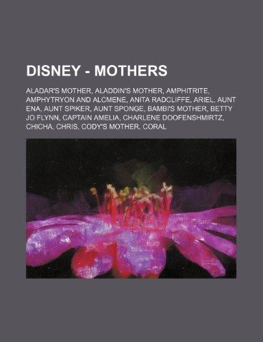 9781234754129: Disney - Mothers: Aladar's Mother, Aladdin's Mother, Amphitrite, Amphytryon and Alcmene, Anita Radcliffe, Ariel, Aunt Ena, Aunt Spiker,