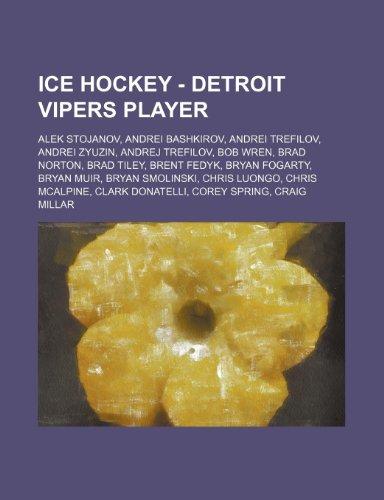 9781234755027: Ice Hockey - Detroit Vipers Player: Alek Stojanov, Andrei Bashkirov, Andrei Trefilov, Andrei Zyuzin, Andrej Trefilov, Bob Wren, Brad Norton, Brad Tile