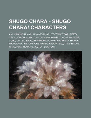 9781234755546: Shugo Chara - Shugo Chara! Characters: Ami Hinamori, Amu Hinamori, Aruto Tsukiyomi, Betty, Cecil, Chichimura, Chiyoko Nakayama, Daichi, Daisuke Yuiki,