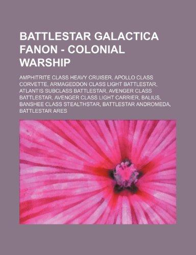 9781234756505: Battlestar Galactica Fanon - Colonial Warship: Amphitrite Class Heavy Cruiser, Apollo Class Corvette, Armageddon Class Light Battlestar, Atlantis Subc