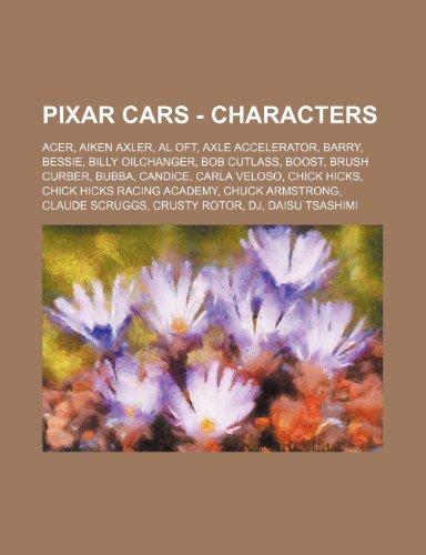 9781234756659: Pixar Cars - Characters: Acer, Aiken Axler, Al Oft, Axle Accelerator, Barry, Bessie, Billy Oilchanger, Bob Cutlass, Boost, Brush Curber, Bubba,