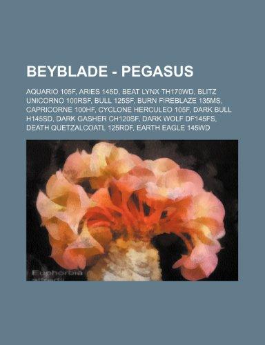 9781234757342: Beyblade - Pegasus: Aquario 105f, Aries 145d, Beat Lynx Th170wd, Blitz Unicorno 100rsf, Bull 125sf, Burn Fireblaze 135ms, Capricorne 100hf