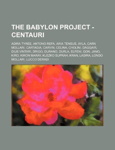9781234758653: The Babylon Project - Centauri: Adira Tyree, Antono Refa, Aria Tensus, Ayla, Carn Mollari, Cartagia, Carvin, Celina, Cholini, Daggair, Dius Vintari, D