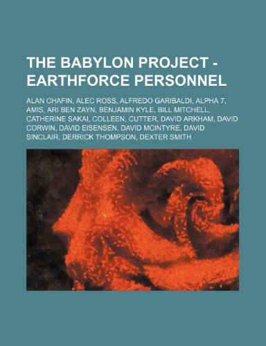9781234758790: The Babylon Project - Earthforce Personnel: Alan Chafin, Alec Ross, Alfredo Garibaldi, Alpha 7, Amis, Ari Ben Zayn, Benjamin Kyle, Bill Mitchell, Cath