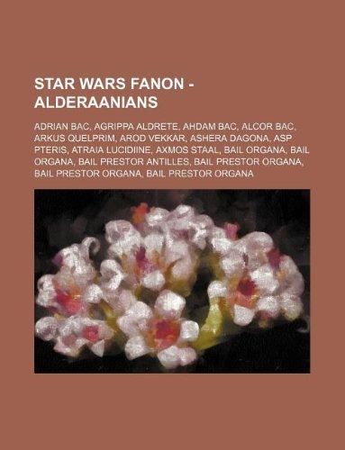 9781234761059: Star Wars Fanon - Alderaanians: Adrian Bac, Agrippa Aldrete, Ahdam Bac, Alcor Bac, Arkus Quelprim, Arod Vekkar, Ashera Dagona, ASP Pteris, Atraia Luci