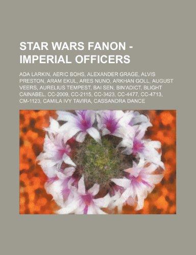 9781234762001: Star Wars Fanon - Imperial Officers: ADA Larkin, Aeric Bohs, Alexander Grage, Alvis Preston, Aram Ekul, Ares Nuno, Arkhan Goll, August Veers, Aurelius