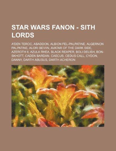 9781234762667: Star Wars Fanon - Sith Lords: A'Den Teroc, Abaddon, Albion Fel-Palpatine, Algernon Palpatine, Alori Beviin, Avatar of the Dark Side, Azeroth II, Azu