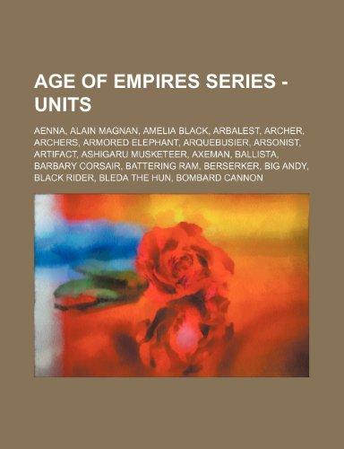 9781234762872: Age of Empires Series - Units: Aenna, Alain Magnan, Amelia Black, Arbalest, Archer, Archers, Armored Elephant, Arquebusier, Arsonist, Artifact, Ashig