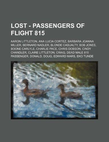 9781234764586: LOST - Passengers of Flight 815: Aaron Littleton, Ana Lucia Cortez, Barbara Joanna Miller, Bernard Nadler, Blonde Casualty, Bob Jones, Boone Carlyle, ... Craig, Dead Male 815 Passenger, Donald, Dou