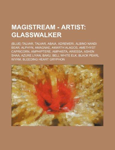 9781234765163: Magistream - Artist: Glasswalker: (Blue) Talvar, Talvar, Abaia, Adremeri, Albino Nandi Bear, Alphyn, Amagnae, Amarth Alagos, Amethyst Capri