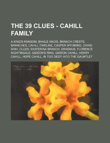 9781234766610: The 39 Clues - Cahill Family: A King's Ransom, Bhaile Anois, Branch Crests, Branches, Cahill Timeline, Casper Wyoming, Ching Shih, Clues, Ekaterina