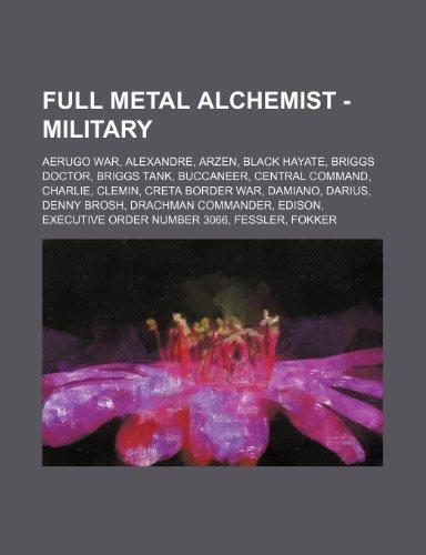 9781234766832: Full Metal Alchemist - Military: Aerugo War, Alexandre, Arzen, Black Hayate, Briggs Doctor, Briggs Tank, Buccaneer, Central Command, Charlie, Clemin,