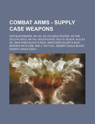 9781234766870: Combat Arms - Supply Case Weapons: Acr Blacksnake, AK-103, AK-103 Gold-Plated, AK-74m Gold-Plated, AK-74u Gold-Plated, Aug A1 Black, Aug A3 Se, Anacon