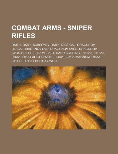 9781234766900: Combat Arms - Sniper Rifles: Dsr-1, Dsr-1 Subsonic, Dsr-1 Tactical, Dragunov Black, Dragunov Svd, Dragunov Svds, Dragunov Svds Ghillie, E 57 Musket