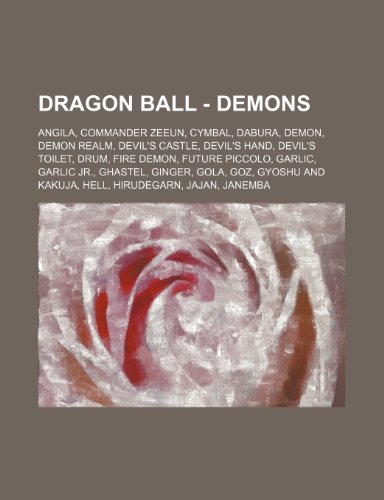 9781234768621: Dragon Ball - Demons: Angila, Commander Zeeun, Cymbal, Dabura, Demon, Demon Realm, Devil's Castle, Devil's Hand, Devil's Toilet, Drum, Fire