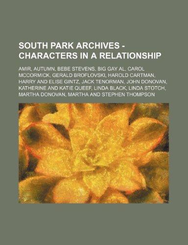 9781234768911: South Park Archives - Characters in a Relationship: Amir, Autumn, Bebe Stevens, Big Gay Al, Carol McCormick, Gerald Broflovski, Harold Cartman, Harry ... Katie Queef, Linda Black, Linda Stotch, Marth