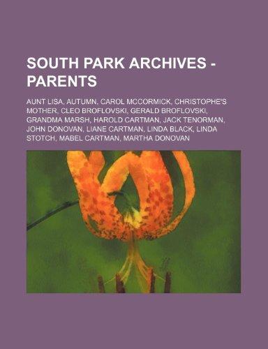 9781234769093: South Park Archives - Parents: Aunt Lisa, Autumn, Carol McCormick, Christophe's Mother, Cleo Broflovski, Gerald Broflovski, Grandma Marsh, Harold Car