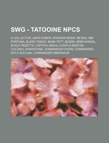 9781234769659: Swg - Tatooine Npcs: A Collector, Aaph Koden, B'Omarr Monk, Beissa, Bib Fortuna, Blerx Tango, Boba Fett, Bossk, Bren Kingal, Byxle Pedette,