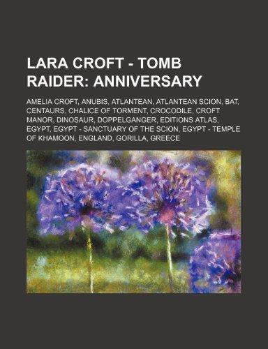9781234769765: Lara Croft - Tomb Raider: Anniversary: Amelia Croft, Anubis, Atlantean, Atlantean Scion, Bat, Centaurs, Chalice of Torment, Crocodile, Croft Man