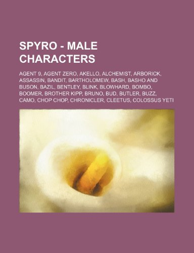 9781234771034: Spyro - Male Characters: Agent 9, Agent Zero, Akello, Alchemist, Arborick, Assassin, Bandit, Bartholomew, Bash, Basho and Buson, Bazil, Bentley