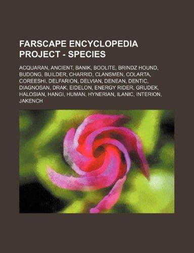 9781234771058: Farscape Encyclopedia Project - Species: Acquaran, Ancient, Banik, Boolite, Brindz Hound, Budong, Builder, Charrid, Clansmen, Colarta, Coreeshi, Delfa