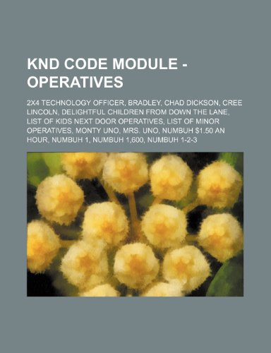 9781234771737: Knd Code Module - Operatives: 2x4 Technology Officer, Bradley, Chad Dickson, Cree Lincoln, Delightful Children from Down the Lane, List of Kids Next
