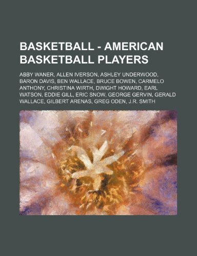 9781234774905: Basketball - American Basketball Players: Abby Waner, Allen Iverson, Ashley Underwood, Baron Davis, Ben Wallace, Bruce Bowen, Carmelo Anthony, Christi