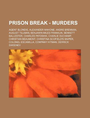 9781234775605: Prison Break - Murders: Agent Blondie, Alexander Mahone, Andre Brennan, August Tillman, Benjamin Miles Franklin, Bennett Ballester, Charles Pa