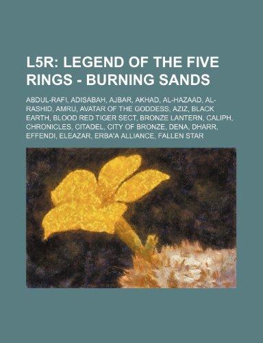 9781234777029: L5r: Legend of the Five Rings - Burning Sands: Abdul-Rafi, Adisabah, Ajbar, Akhad, Al-Hazaad, Al-Rashid, Amru, Avatar of th