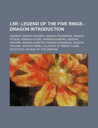 9781234777241: L5r: Legend of the Five Rings - Dragon Introduction: Agasha, Agasha Daijoku, Agasha Foundries, Agasha Kitsuki, Agasha Kyoso