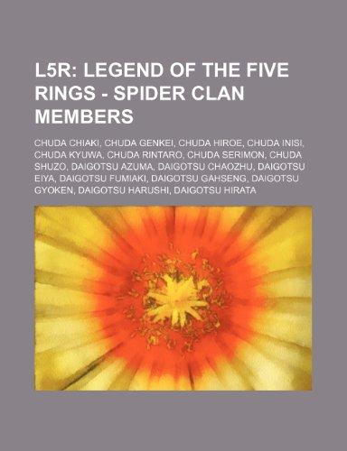 9781234777463: L5r: Legend of the Five Rings - Spider Clan Members: Chuda Chiaki, Chuda Genkei, Chuda Hiroe, Chuda Inisi, Chuda Kyuwa, Chuda Rintaro, Chuda Serimon, ... Daigotsu Fumiaki, Daigotsu Gahseng, Daigots