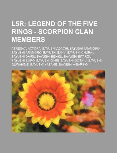 9781234777531: L5r: Legend of the Five Rings - Scorpion Clan Members: Abresax, Aotora, Bayushi Adachi, Bayushi Aramoro, Bayushi Aramoro, B