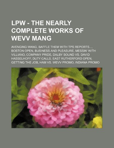 9781234780890: Lpw - The Nearly Complete Works of Wevv Mang: Avenging Wang, Baffle Them with Tps Reports..., Boston Open, Business and Pleasure, Messin' with Villian