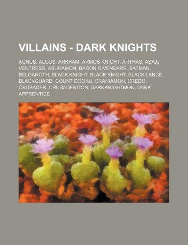 9781234782436: Villains - Dark Knights: Agnus, Algus, Arkham, Armos Knight, Arthas, Asajj Ventress, Asuramon, Baron Rivendare, Batman, Belgaroth, Black Knight, Black ... Crusader, Crusadermon, DarkKnightmon, Da