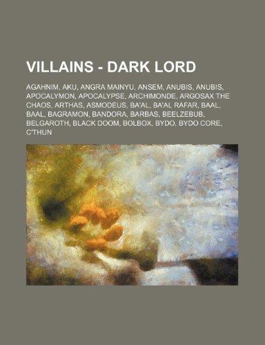 9781234782672: Villains - Dark Lord: Agahnim, Aku, Angra Mainyu, Ansem, Anubis, Anubis, Apocalymon, Apocalypse, Archimonde, Argosax the Chaos, Arthas, Asmo