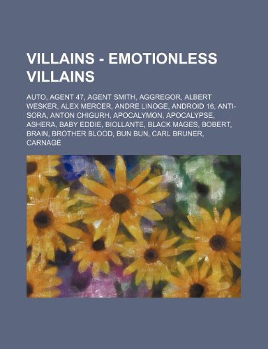 9781234782795: Villains - Emotionless Villains: Auto, Agent 47, Agent Smith, Aggregor, Albert Wesker, Alex Mercer, Andre Linoge, Android 16, Anti-Sora, Anton Chigurh