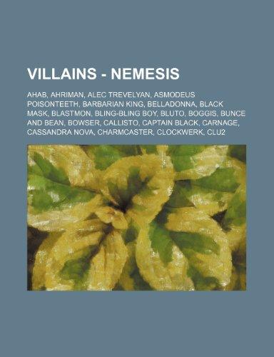 9781234783693: Villains - Nemesis: Ahab, Ahriman, Alec Trevelyan, Asmodeus Poisonteeth, Barbarian King, Belladonna, Black Mask, Blastmon, Bling-Bling Boy