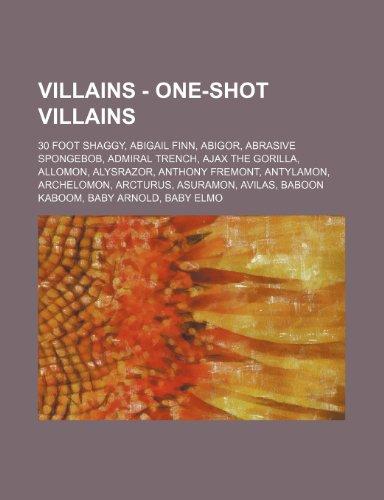 9781234783754: Villains - One-Shot Villains: 30 Foot Shaggy, Abigail Finn, Abigor, Abrasive Spongebob, Admiral Trench, Ajax the Gorilla, Allomon, Alysrazor, Anthon