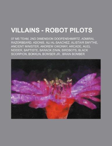 9781234784003: Villains - Robot Pilots: 07 MS Team, 2nd Dimension Doofenshmirtz, Admiral Razorbeard, Adonis, Ali Al-Saachez, Alistair Smythe, Ancient Minister