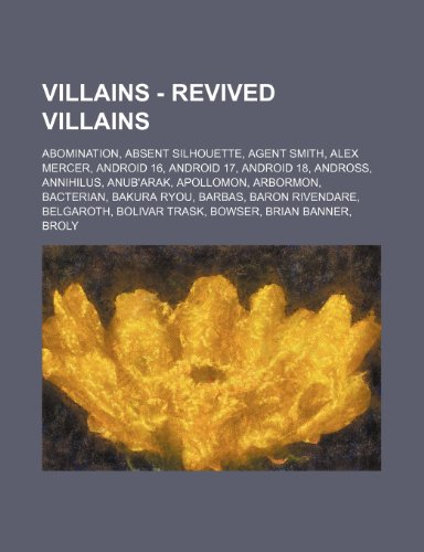9781234784188: Villains - Revived Villains: Abomination, Absent Silhouette, Agent Smith, Alex Mercer, Android 16, Android 17, Android 18, Andross, Annihilus, Anub