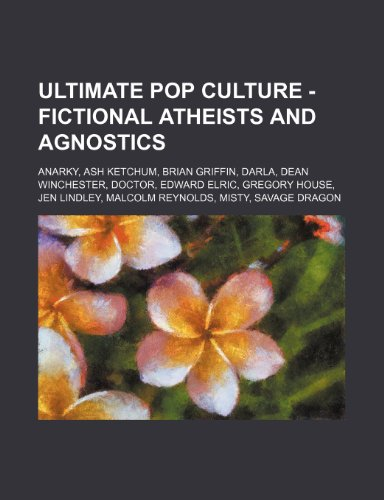 9781234785086: Ultimate Pop Culture - Fictional atheists and agnostics: Anarky, Ash Ketchum, Brian Griffin, Darla, Dean Winchester, Doctor, Edward Elric, Gregory ... Malcolm Reynolds, Misty, Savage Dragon